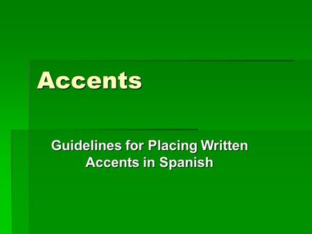 Accents Guidelines for Placing Written Accents in Spanish.