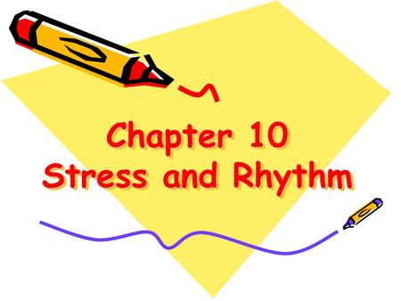 Chapter 10 Stress and Rhythm. What is a syllable? A syllable is a word part and the basic unit of English rhythm. English words can have one, two, three.