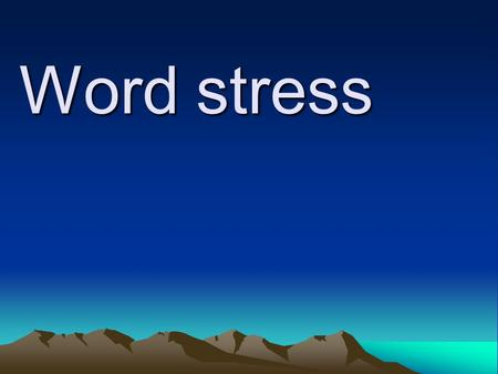 Word stress. Understanding Syllables To understand word stress, it helps to understand syllables. Every word is made from syllables. Each word has one,