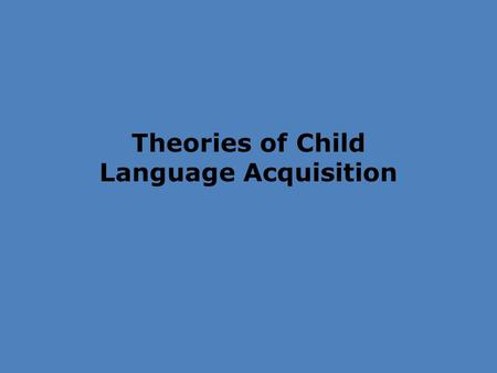 Theories of Child Language Acquisition