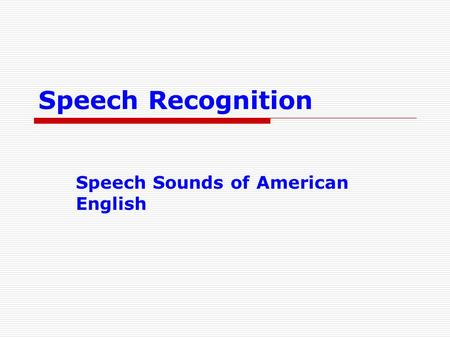 Speech Recognition Speech Sounds of American English.