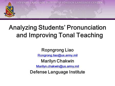Analyzing Students' Pronunciation and Improving Tonal Teaching Ropngrong Liao Marilyn Chakwin Defense.