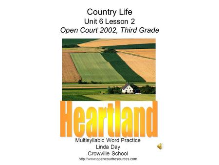 Country Life Unit 6 Lesson 2 Open Court 2002, Third Grade Multisyllabic Word Practice Linda Day Crowville School