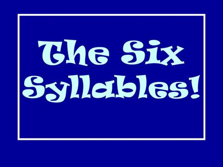 The Six Syllables!. Closed Syllable (C) Ends with consonant One Vowel short sound a,e,i,o,u.
