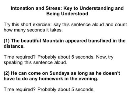 Intonation and Stress: Key to Understanding and Being Understood Try this short exercise: say this sentence aloud and count how many seconds it takes.