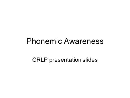 Phonemic Awareness CRLP presentation slides. The first poems I knew were nursery rhymes, and before I could read them for myself I had come to love just.