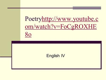 Poetryhttp://www.youtube.c om/watch?v=FoCgROXHE 8ohttp://www.youtube.c om/watch?v=FoCgROXHE 8o English IV.