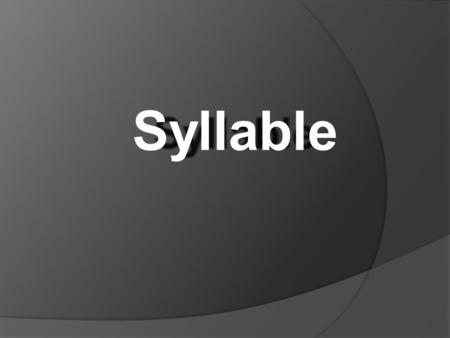 Syllable. What is a syllable?  A syllable is a word or part of a word that has only one vowel sound.  All words have at least one syllable.  Every.