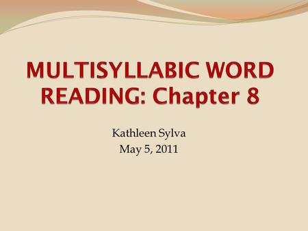 MULTISYLLABIC WORD READING: Chapter 8