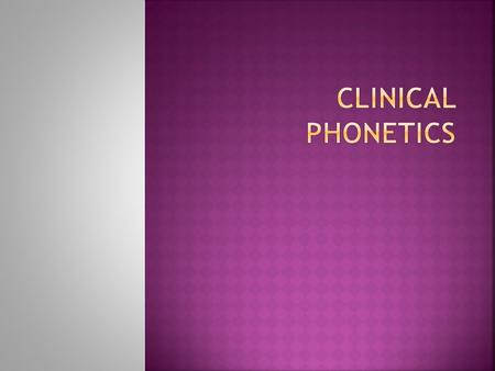 Clinical Phonetics.