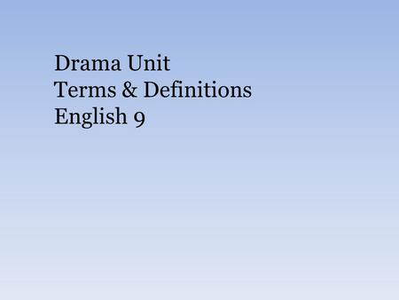 Drama Unit Terms & Definitions English 9. Drama Terms Comedydramatic work that has a happy ending, and a tone/style that is more light-hearted Tragedydramatic.