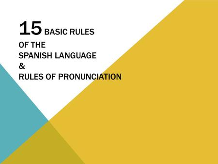 15 BASIC RULES OF THE SPANISH LANGUAGE & RULES OF PRONUNCIATION.