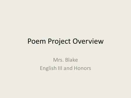 Poem Project Overview Mrs. Blake English III and Honors.