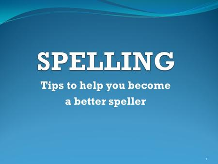 Tips to help you become a better speller 1. Introduction Spelling can be complex. For example, there are eleven different ways of representing the sh.