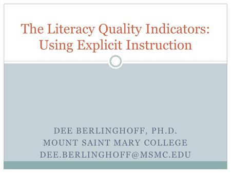 DEE BERLINGHOFF, PH.D. MOUNT SAINT MARY COLLEGE The Literacy Quality Indicators: Using Explicit Instruction.
