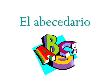 El abecedario Pronunciation Rules When a word ends in a consonant, stress the last syllable. (general – hen ehr AHL) When a word ends in a vowel, stress.