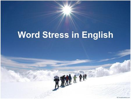Word Stress in English. Word stress is your magic key to understanding spoken English. Native speakers of English use word stress naturally. Word stress.
