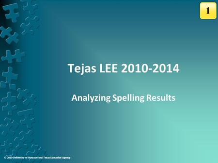 © 2010 University of Houston and Texas Education Agency Tejas LEE 2010-2014 Analyzing Spelling Results 1.
