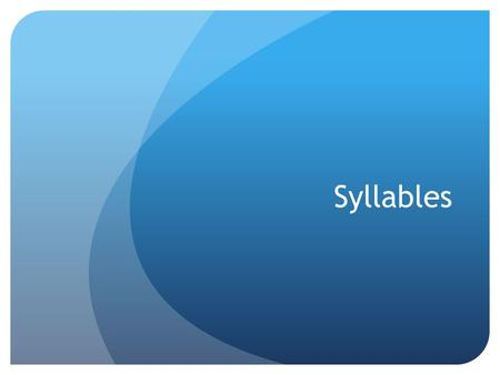 Syllables. What are syllables? Syllables are word parts.
