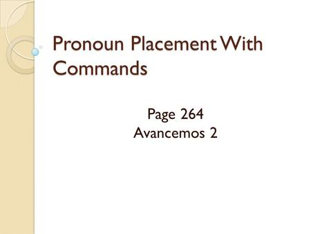 Pronoun Placement With Commands Page 264 Avancemos 2.