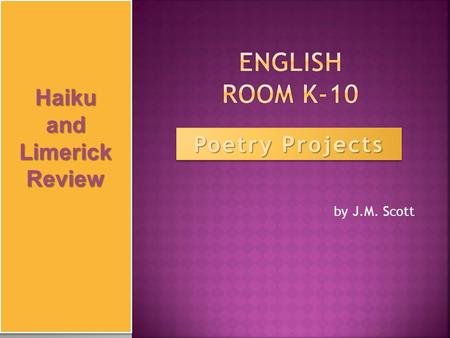 By J.M. Scott Poetry Projects Haikuand Limerick Review Haikuand.