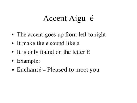 Accent Aigu é The accent goes up from left to right
