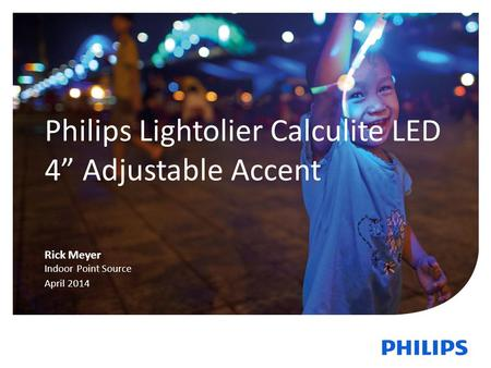 "1 Philips Lightolier Calculite LED 4"" Adjustable Accent Rick Meyer Indoor Point Source April 2014."