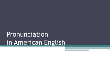 Pronunciation in American English