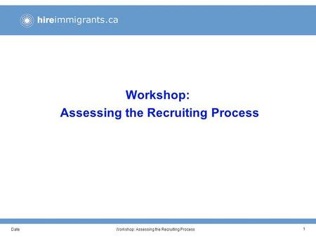 DateWorkshop: Assessing the Recruiting Process 1.