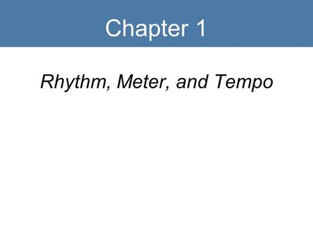 Chapter 1 Rhythm, Meter, and Tempo.