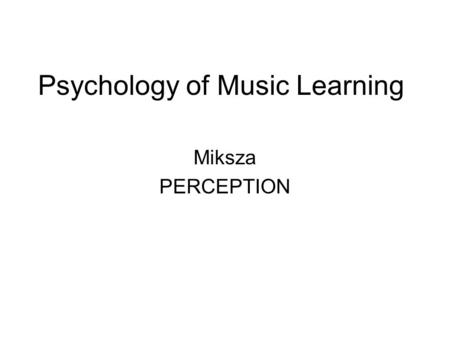 Psychology of Music Learning Miksza PERCEPTION. R & B – Rhythm's Function A fundamental organizing component of music (Cooper & Meyer) –Perhaps more so.