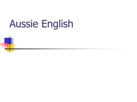 Aussie English. Phonological features *Non-rhotic accent and it is similar to the other Southern Hemisphere accents. *[ei] becomes [ æ i ] ex. Day,say.