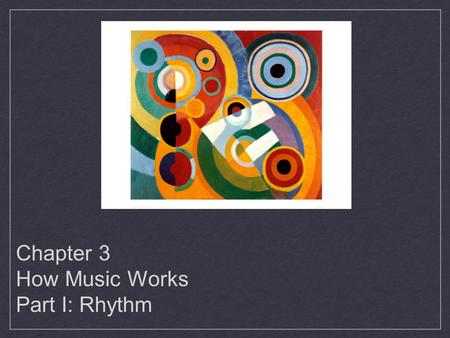 Chapter 3 How Music Works Part I: Rhythm. The Four Basic Properties of Tones.