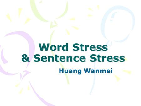 Word Stress & Sentence Stress Huang Wanmei. Review of Vowels Three factors for the description of English vowels I. The height of the body of the tongue.