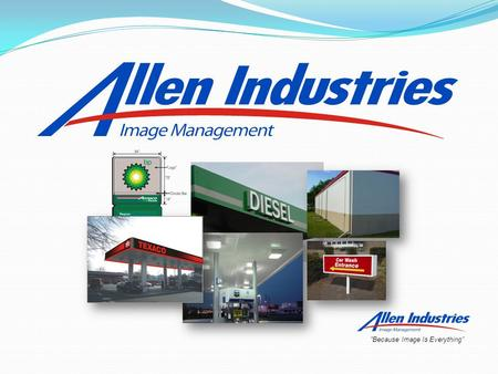 """Because Image Is Everything"". Allen Image Management (AIM) Department A D i v i s i o n o f A l l e n I n d u s t r i e s, I n c. CORPORATE IDENTITY."