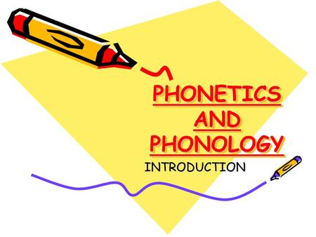 PHONETICS AND PHONOLOGY INTRODUCTION INTRODUCTION.