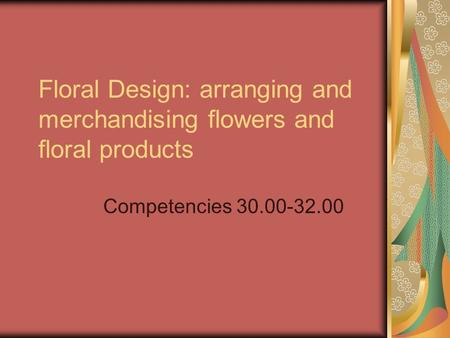Floral Design: arranging and merchandising flowers and floral products