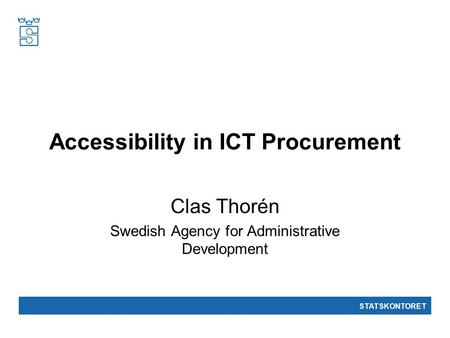 STATSKONTORET Accessibility in ICT Procurement Clas Thorén Swedish Agency for Administrative Development.