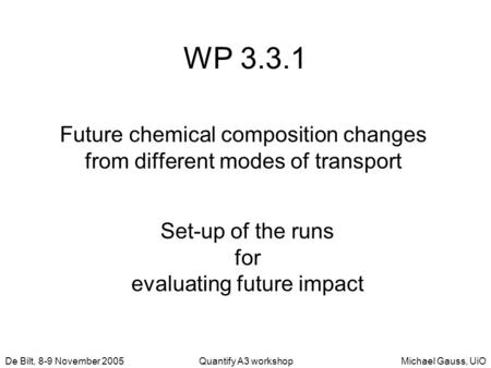 Michael Gauss, UiODe Bilt, 8-9 November 2005Quantify A3 workshop WP 3.3.1 Future chemical composition changes from different modes of transport Set-up.
