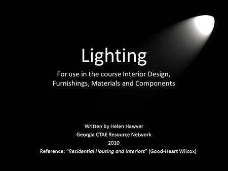 "Lighting For use in the course Interior Design, Furnishings, Materials and Components Reference: ""Residential Housing and Interiors"" (Good-Heart Wilcox)"
