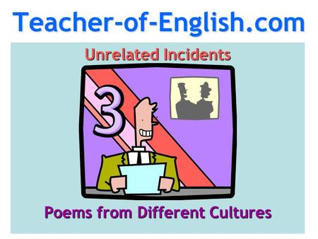 Teacher-of-English.com Unrelated Incidents Poems from Different Cultures.