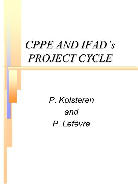 CPPE AND IFAD's PROJECT CYCLE P. Kolsteren and P. Lefèvre.