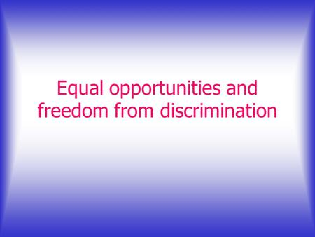 Equal opportunities and freedom from discrimination.