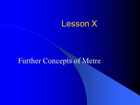 Lesson X Further Concepts of Metre. Other Time Signatures What do the following time signatures have in common? 432651444444432651444444 In each case,