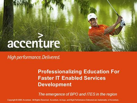 Copyright © 2006 Accenture All Rights Reserved. Accenture, its logo, and High Performance Delivered are trademarks of Accenture. Professionalizing Education.