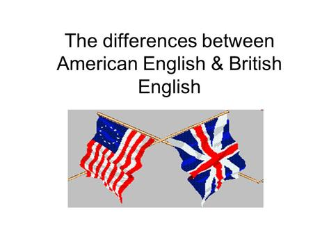 The differences between American English & British English.