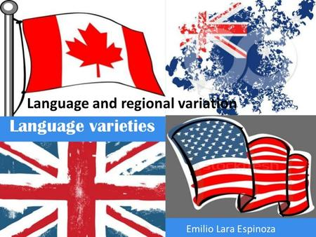 Language and regional variation. Introduction Every language will have more than one variety, especially in the way in which it is spoken. This variation.