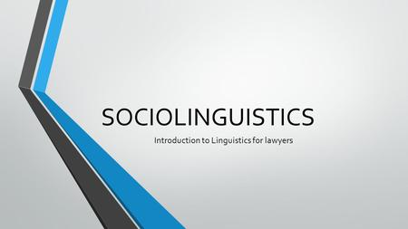 SOCIOLINGUISTICS Introduction to Linguistics for lawyers.