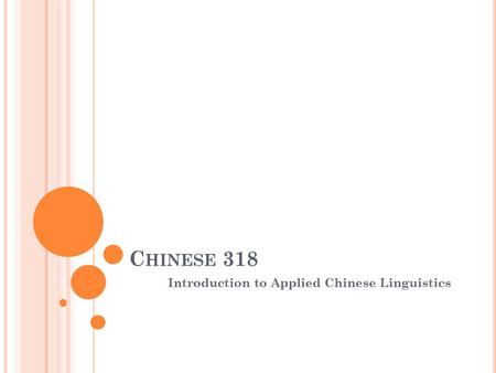 C HINESE 318 Introduction to Applied Chinese Linguistics.