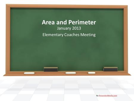 Area and Perimeter January 2013 Elementary Coaches Meeting By PresenterMedia.comPresenterMedia.com.